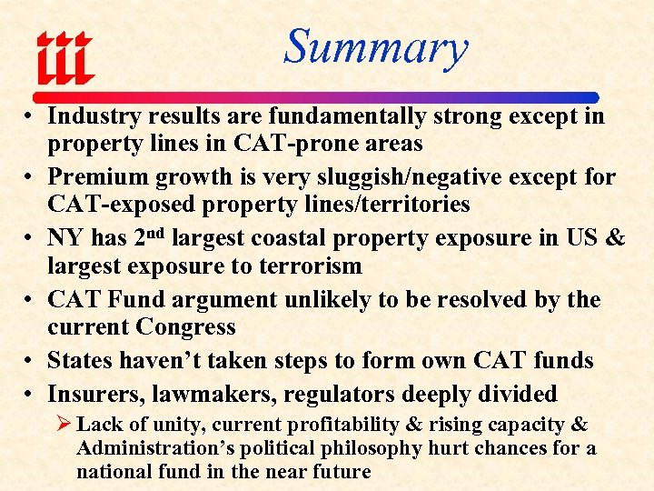 Summary • Industry results are fundamentally strong except in property lines in CAT-prone areas