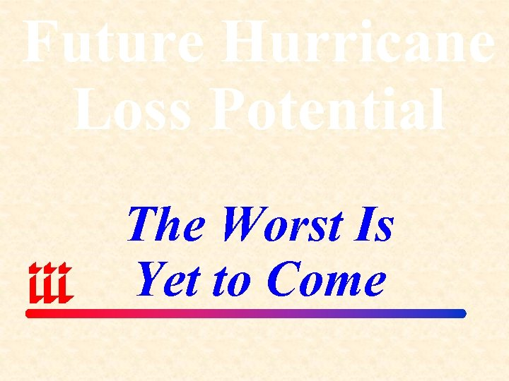 Future Hurricane Loss Potential The Worst Is Yet to Come