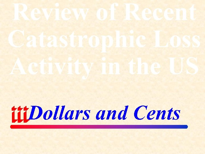 Review of Recent Catastrophic Loss Activity in the US Dollars and Cents
