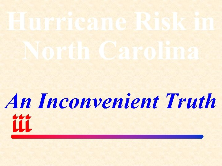 Hurricane Risk in North Carolina An Inconvenient Truth