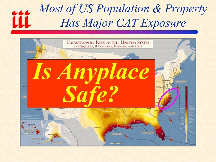Most of US Population & Property Has Major CAT Exposure Is Anyplace Safe?