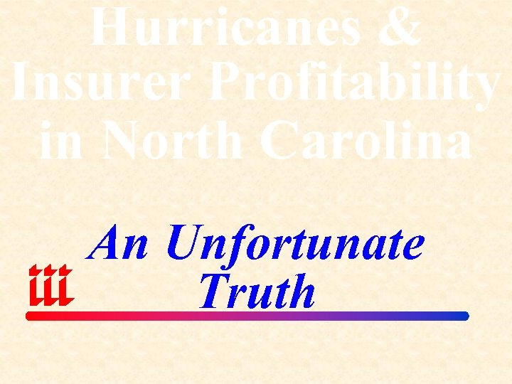 Hurricanes & Insurer Profitability in North Carolina An Unfortunate Truth
