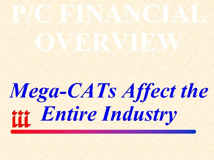 P/C FINANCIAL OVERVIEW Mega-CATs Affect the Entire Industry