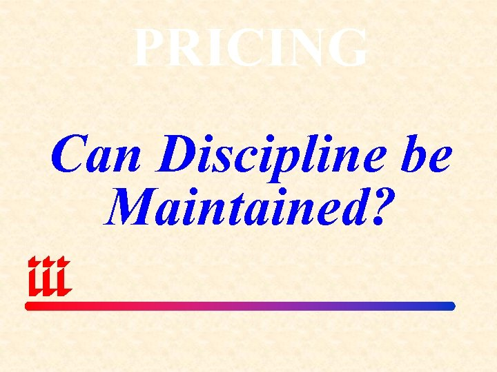 PRICING Can Discipline be Maintained?