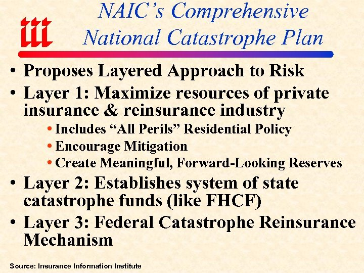 NAIC's Comprehensive National Catastrophe Plan • Proposes Layered Approach to Risk • Layer 1: