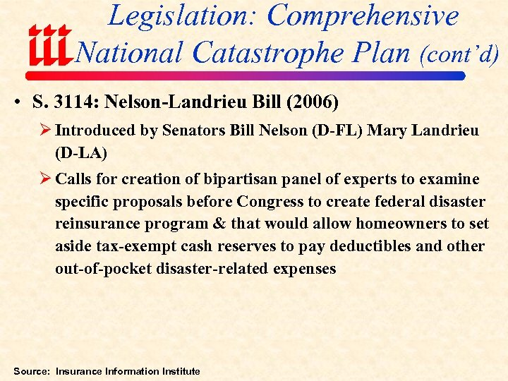 Legislation: Comprehensive National Catastrophe Plan (cont'd) • S. 3114: Nelson-Landrieu Bill (2006) Ø Introduced