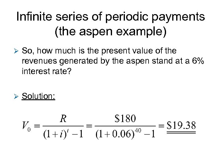 Infinite series of periodic payments (the aspen example) Ø So, how much is the