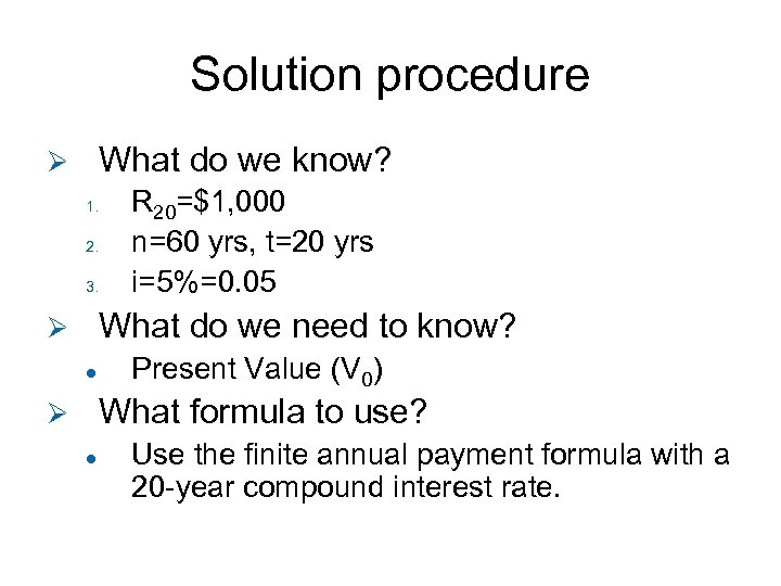 Solution procedure What do we know? Ø 1. 2. 3. R 20=$1, 000 n=60