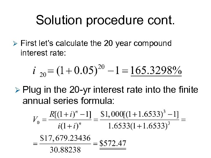 Solution procedure cont. Ø First let's calculate the 20 year compound interest rate: Ø