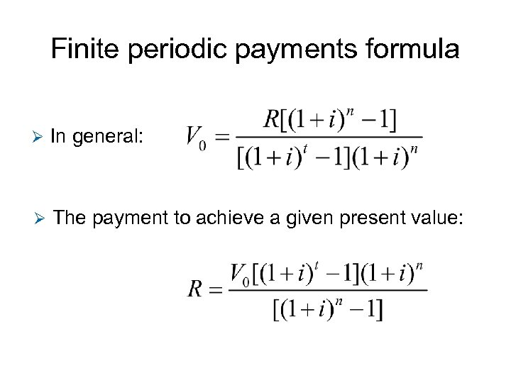 Finite periodic payments formula Ø In general: Ø The payment to achieve a given