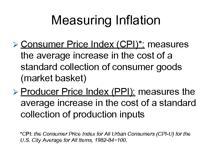 Measuring Inflation Ø Consumer Price Index (CPI)*: measures the average increase in the cost