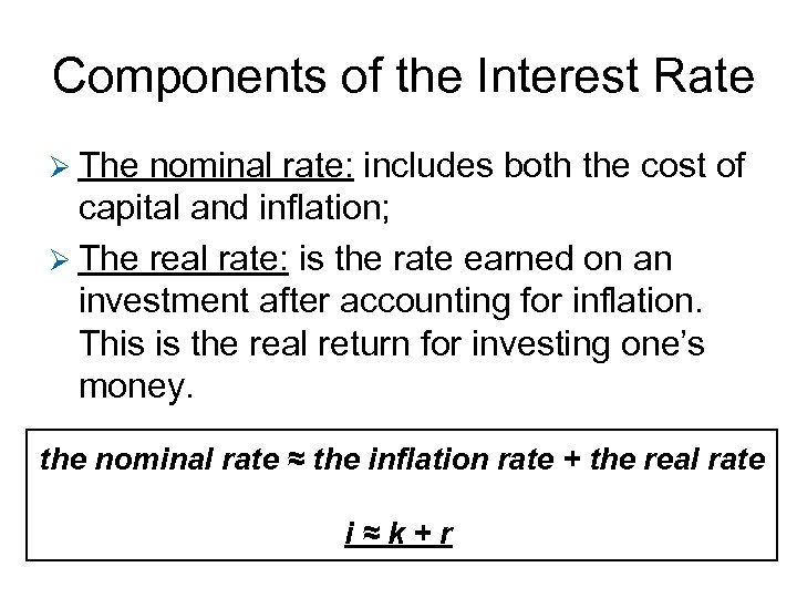 Components of the Interest Rate Ø The nominal rate: includes both the cost of
