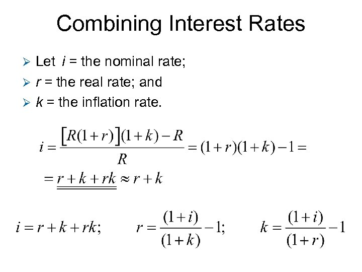 Combining Interest Rates Let i = the nominal rate; Ø r = the real