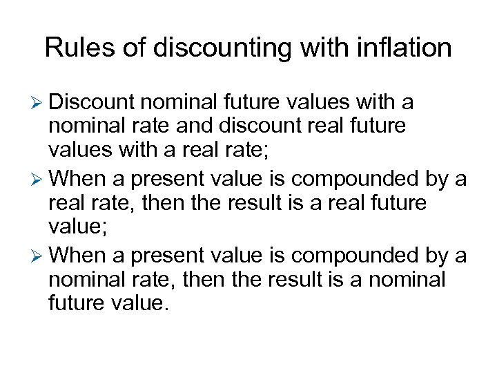 Rules of discounting with inflation Ø Discount nominal future values with a nominal rate