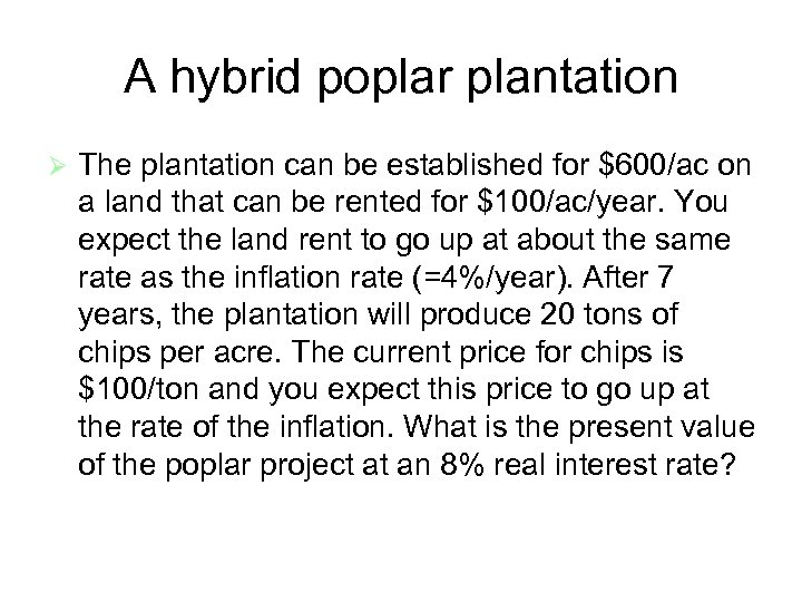 A hybrid poplar plantation Ø The plantation can be established for $600/ac on a