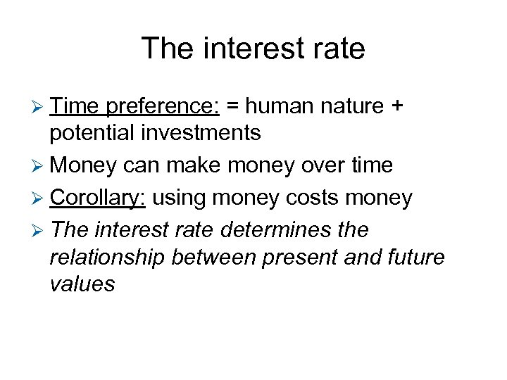 The interest rate Ø Time preference: = human nature + potential investments Ø Money