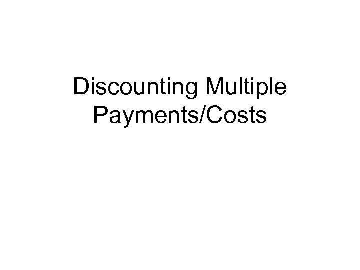 Discounting Multiple Payments/Costs