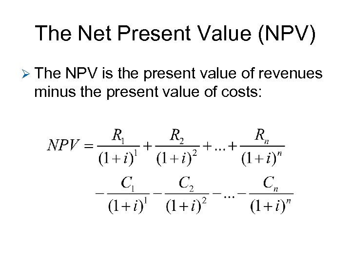 The Net Present Value (NPV) Ø The NPV is the present value of revenues