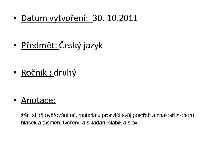 • Datum vytvoření: 30. 10. 2011 • Předmět: Český jazyk • Ročník :