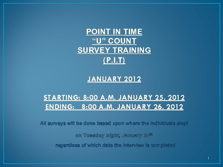 """POINT IN TIME """"U"""" COUNT SURVEY TRAINING (P. I. T) JANUARY 2012 STARTING: 8:"""
