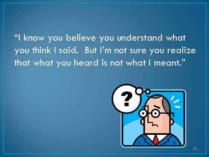 """""""I know you believe you understand what you think I said. But I'm not"""