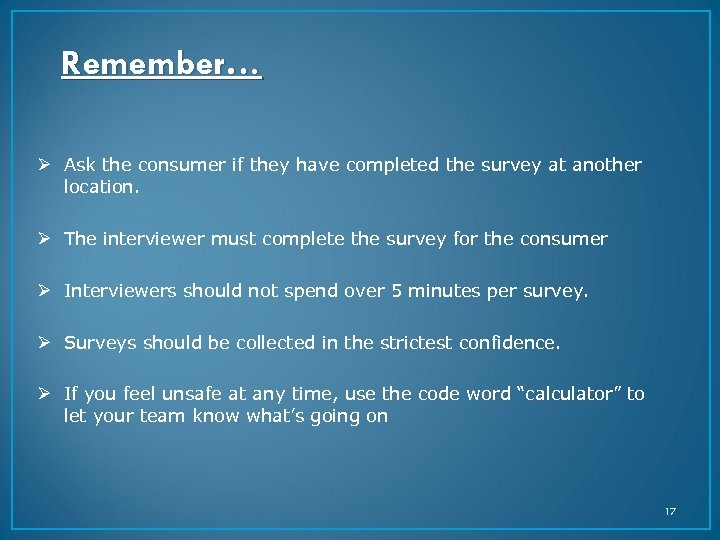 Remember… Ø Ask the consumer if they have completed the survey at another location.