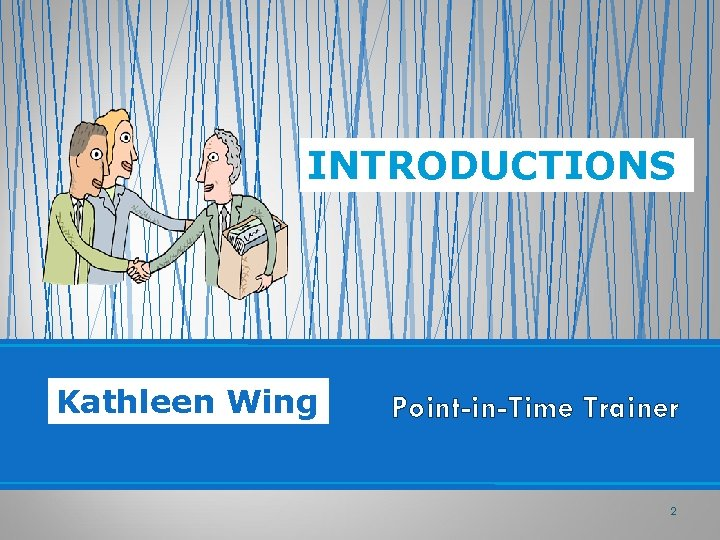 INTRODUCTIONS Kathleen Wing Point-in-Time Trainer 2