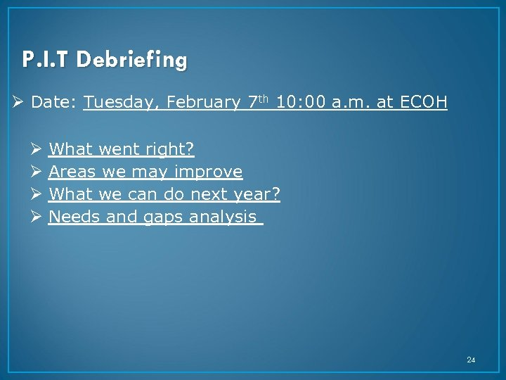 P. I. T Debriefing Ø Date: Tuesday, February 7 th 10: 00 a. m.