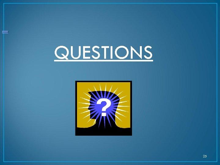 _ QUESTIONS 25