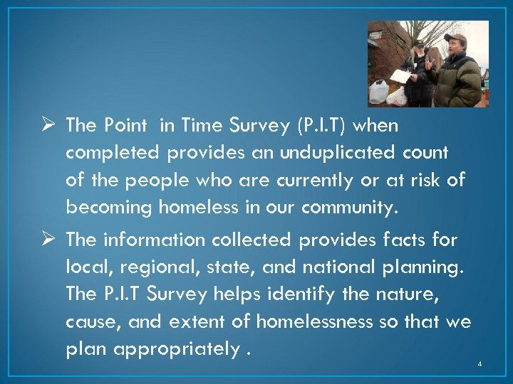 Ø The Point in Time Survey (P. I. T) when completed provides an unduplicated