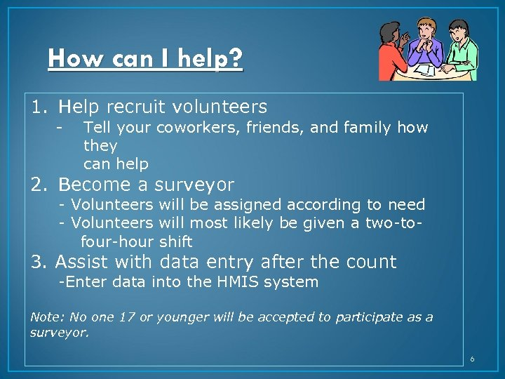How can I help? 1. Help recruit volunteers - Tell your coworkers, friends, and