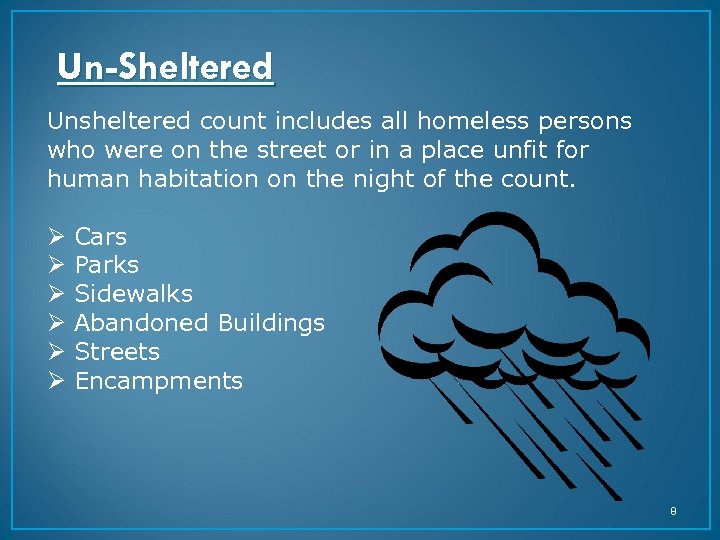 Un-Sheltered Unsheltered count includes all homeless persons who were on the street or in