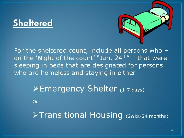 Sheltered For the sheltered count, include all persons who – on the 'Night of