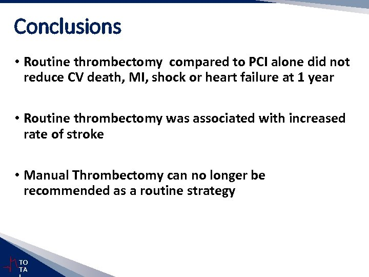 Conclusions • Routine thrombectomy compared to PCI alone did not reduce CV death, MI,