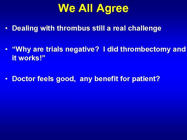 """We All Agree • Dealing with thrombus still a real challenge • """"Why are"""