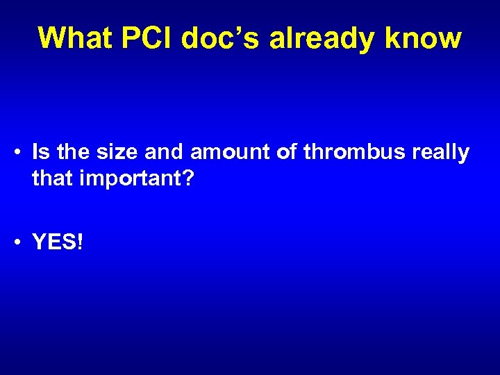What PCI doc's already know • Is the size and amount of thrombus really