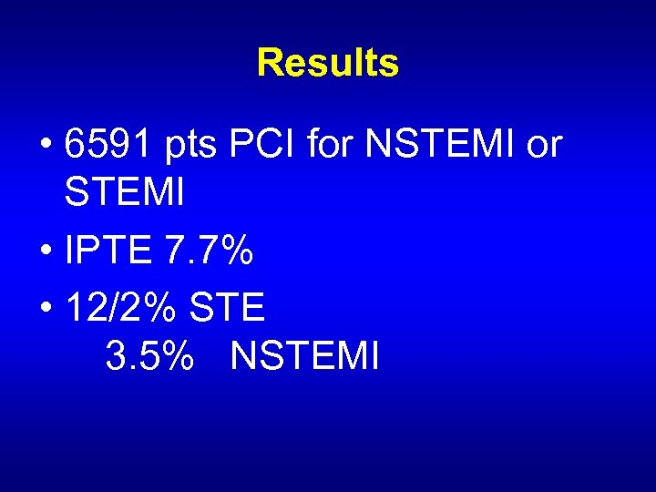 Results • 6591 pts PCI for NSTEMI or STEMI • IPTE 7. 7% •