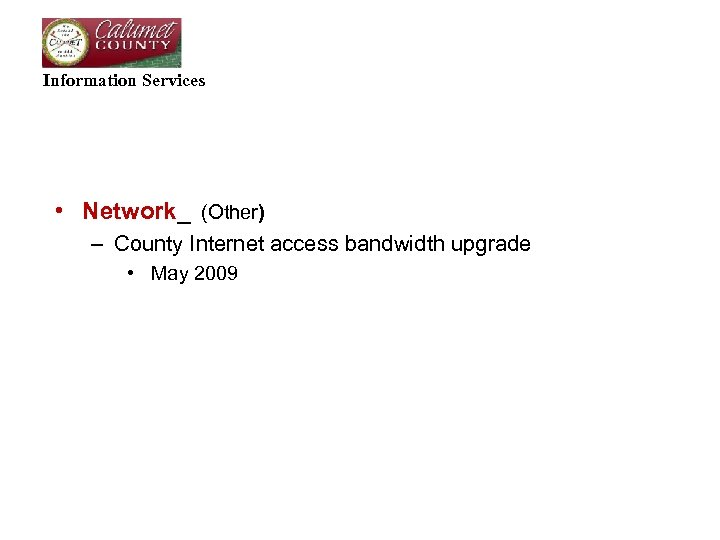 Information Services • Network_ (Other) – County Internet access bandwidth upgrade • May 2009