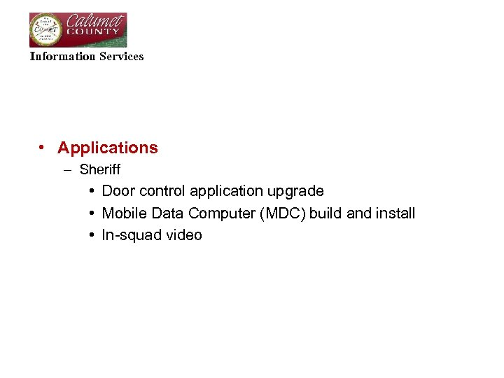 Information Services • Applications – Sheriff • Door control application upgrade • Mobile Data