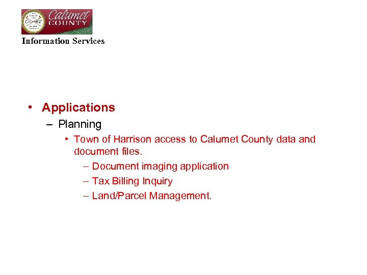 Information Services • Applications – Planning • Town of Harrison access to Calumet County