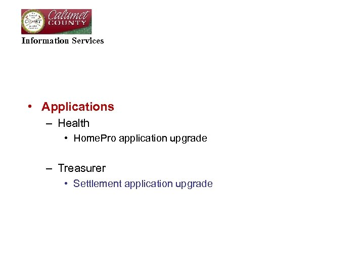 Information Services • Applications – Health • Home. Pro application upgrade – Treasurer •