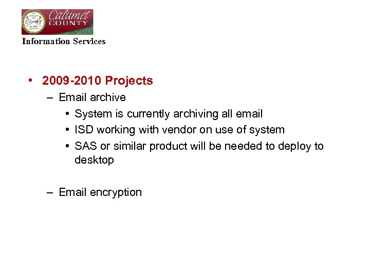 Information Services • 2009 -2010 Projects – Email archive • System is currently archiving