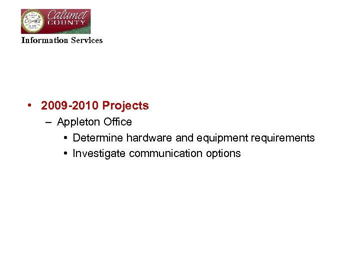 Information Services • 2009 -2010 Projects – Appleton Office • Determine hardware and equipment