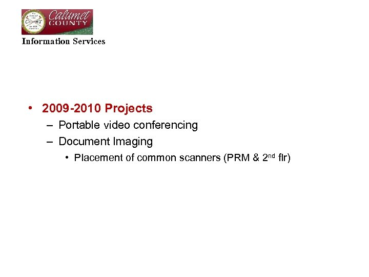 Information Services • 2009 -2010 Projects – Portable video conferencing – Document Imaging •
