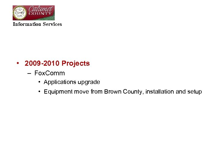 Information Services • 2009 -2010 Projects – Fox. Comm • Applications upgrade • Equipment