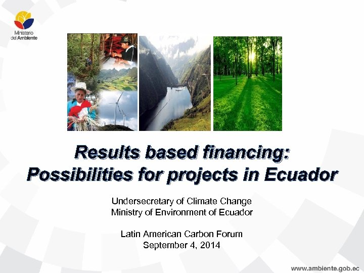 Results based financing: Possibilities for projects in Ecuador Undersecretary of Climate Change Ministry of