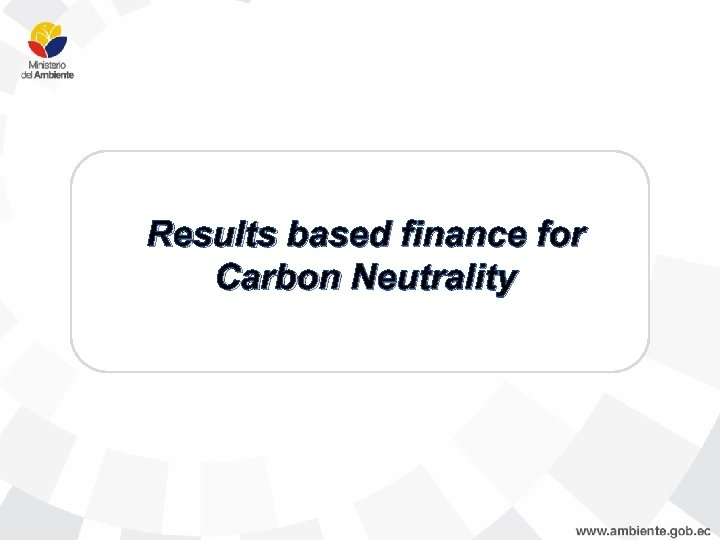 Results based finance for Carbon Neutrality