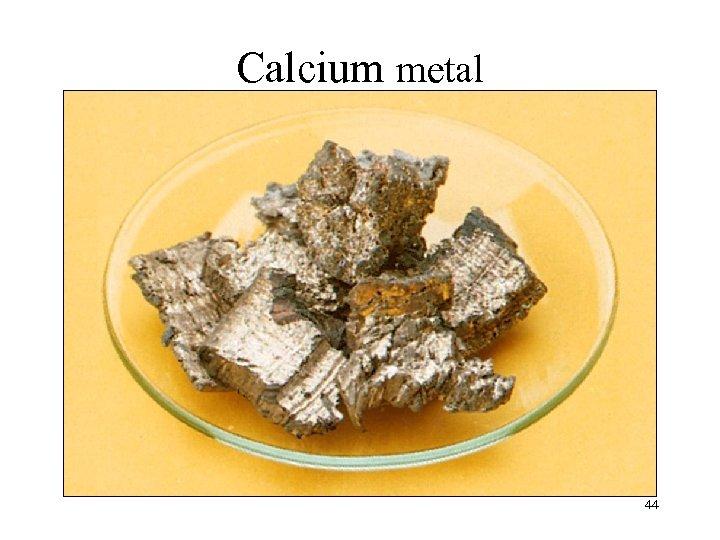 Calcium metal 44