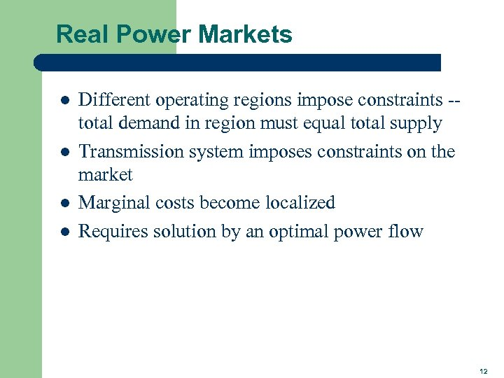 Real Power Markets l l Different operating regions impose constraints -total demand in region