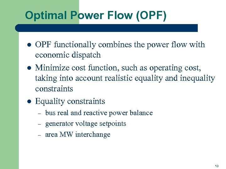 Optimal Power Flow (OPF) l l l OPF functionally combines the power flow with